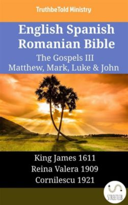 Parallel Bible Halseth English: English Spanish Romanian Bible - The Gospels III - Matthew, Mark, Luke & John, Truthbetold Ministry