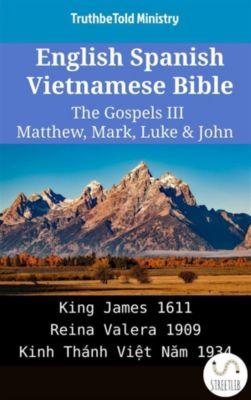 Parallel Bible Halseth English: English Spanish Vietnamese Bible - The Gospels III - Matthew, Mark, Luke & John, Truthbetold Ministry