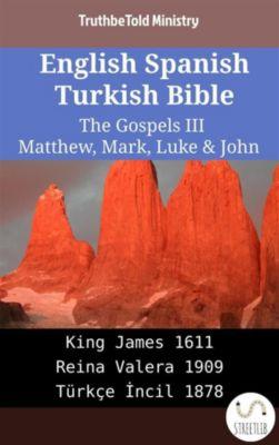 Parallel Bible Halseth English: English Spanish Turkish Bible - The Gospels III - Matthew, Mark, Luke & John, Truthbetold Ministry