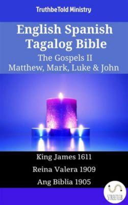 Parallel Bible Halseth English: English Spanish Tagalog Bible - The Gospels II - Matthew, Mark, Luke & John, Truthbetold Ministry