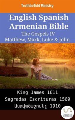Parallel Bible Halseth English: English Spanish Armenian Bible - The Gospels IV - Matthew, Mark, Luke & John, Truthbetold Ministry, Bible Society Armenia