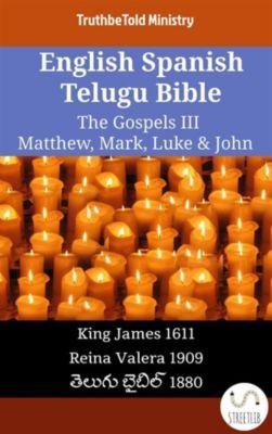 Parallel Bible Halseth English: English Spanish Telugu Bible - The Gospels III - Matthew, Mark, Luke & John, Truthbetold Ministry