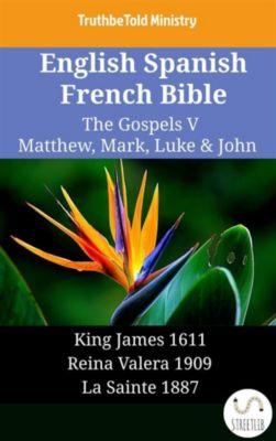 Parallel Bible Halseth English: English Spanish French Bible - The Gospels V - Matthew, Mark, Luke & John, Truthbetold Ministry