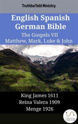 Parallel Bible Halseth English: English Spanish German Bible - The Gospels VII - Matthew, Mark, Luke & John, Truthbetold Ministry