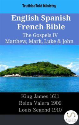 Parallel Bible Halseth English: English Spanish French Bible - The Gospels IV - Matthew, Mark, Luke & John, Truthbetold Ministry