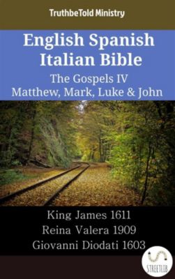 Parallel Bible Halseth English: English Spanish Italian Bible - The Gospels IV - Matthew, Mark, Luke & John, Truthbetold Ministry