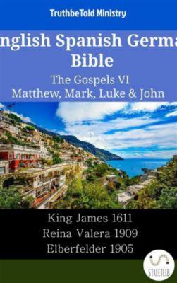Parallel Bible Halseth English: English Spanish German Bible - The Gospels VI - Matthew, Mark, Luke & John, Truthbetold Ministry
