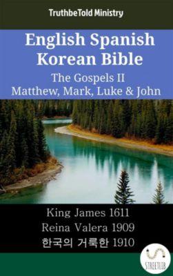 Parallel Bible Halseth English: English Spanish Korean Bible - The Gospels II - Matthew, Mark, Luke & John, Truthbetold Ministry