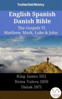 Parallel Bible Halseth English: English Spanish Danish Bible - The Gospels VI - Matthew, Mark, Luke & John, Truthbetold Ministry
