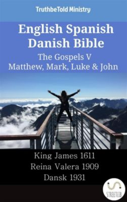 Parallel Bible Halseth English: English Spanish Danish Bible - The Gospels V - Matthew, Mark, Luke & John, Truthbetold Ministry