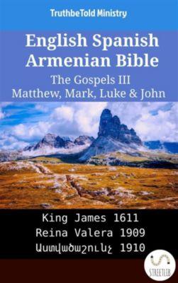 Parallel Bible Halseth English: English Spanish Armenian Bible - The Gospels III - Matthew, Mark, Luke & John, Truthbetold Ministry, Bible Society Armenia