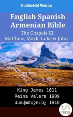 Parallel Bible Halseth English: English Spanish Armenian Bible - The Gospels III - Matthew, Mark, Luke & John, Truthbetold Ministry, Bible Society Armenia