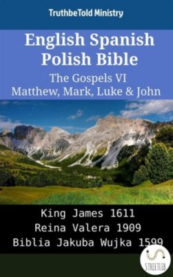 Parallel Bible Halseth English: English Spanish Polish Bible - The Gospels VI - Matthew, Mark, Luke & John, Truthbetold Ministry