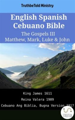 Parallel Bible Halseth English: English Spanish Cebuano Bible - The Gospels III - Matthew, Mark, Luke & John, Truthbetold Ministry