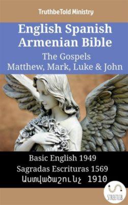 Parallel Bible Halseth English: English Spanish Armenian Bible - The Gospels II - Matthew, Mark, Luke & John, Truthbetold Ministry, Bible Society Armenia