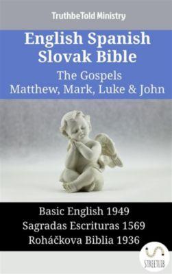 Parallel Bible Halseth English: English Spanish Slovak Bible - The Gospels II - Matthew, Mark, Luke & John, Truthbetold Ministry