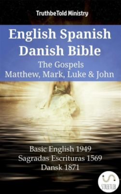 Parallel Bible Halseth English: English Spanish Danish Bible - The Gospels IV - Matthew, Mark, Luke & John, Truthbetold Ministry