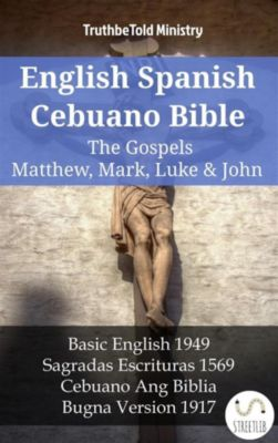 Parallel Bible Halseth English: English Spanish Cebuano Bible - The Gospels II - Matthew, Mark, Luke & John, Truthbetold Ministry