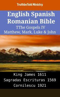 Parallel Bible Halseth English: English Spanish Romanian Bible - The Gospels IV - Matthew, Mark, Luke & John, TruthBeTold Ministry