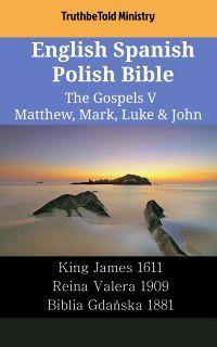 Parallel Bible Halseth English: English Spanish Polish Bible - The Gospels V - Matthew, Mark, Luke & John, TruthBeTold Ministry