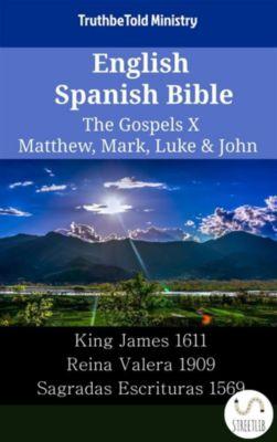 Parallel Bible Halseth English: English Spanish Bible - The Gospels X - Matthew, Mark, Luke & John, Truthbetold Ministry