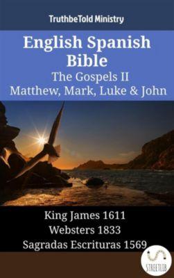 Parallel Bible Halseth English: English Spanish Bible - The Gospels II - Matthew, Mark, Luke & John, Truthbetold Ministry