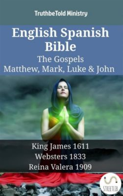 Parallel Bible Halseth English: English Spanish Bible - The Gospels - Matthew, Mark, Luke & John, Truthbetold Ministry