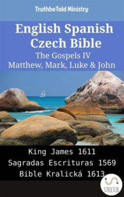 Parallel Bible Halseth English: English Spanish Czech Bible - The Gospels IV - Matthew, Mark, Luke & John, Truthbetold Ministry