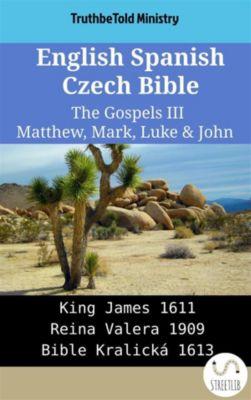 Parallel Bible Halseth English: English Spanish Czech Bible - The Gospels III - Matthew, Mark, Luke & John, Truthbetold Ministry