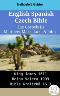 Parallel Bible Halseth English: English Spanish Czech Bible - The Gospels III - Matthew, Mark, Luke & John, Truthbetold Ministry