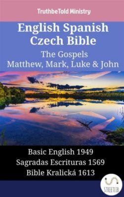 Parallel Bible Halseth English: English Spanish Czech Bible - The Gospels II - Matthew, Mark, Luke & John, Truthbetold Ministry