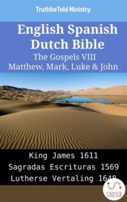 Parallel Bible Halseth English: English Spanish Dutch Bible - The Gospels VIII - Matthew, Mark, Luke & John, Truthbetold Ministry