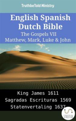 Parallel Bible Halseth English: English Spanish Dutch Bible - The Gospels VII - Matthew, Mark, Luke & John, Truthbetold Ministry