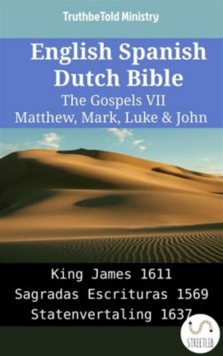 Parallel Bible Halseth English: English Spanish Dutch Bible - The Gospels VII - Matthew, Mark, Luke & John, Truthbetold Ministry