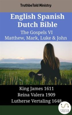 Parallel Bible Halseth English: English Spanish Dutch Bible - The Gospels VI - Matthew, Mark, Luke & John, Truthbetold Ministry