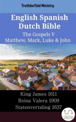 Parallel Bible Halseth English: English Spanish Dutch Bible - The Gospels V - Matthew, Mark, Luke & John, Truthbetold Ministry