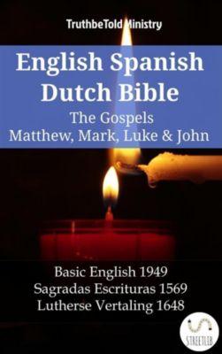 Parallel Bible Halseth English: English Spanish Dutch Bible - The Gospels IV - Matthew, Mark, Luke & John, Truthbetold Ministry