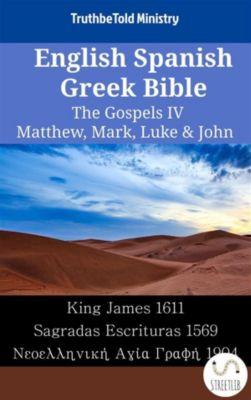 Parallel Bible Halseth English: English Spanish Greek Bible - The Gospels IV - Matthew, Mark, Luke & John, Truthbetold Ministry