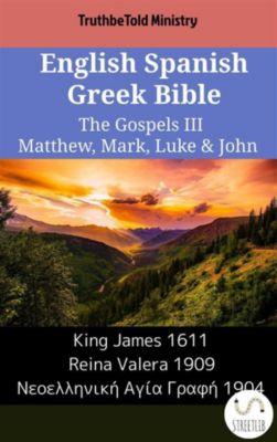 Parallel Bible Halseth English: English Spanish Greek Bible - The Gospels III - Matthew, Mark, Luke & John, Truthbetold Ministry