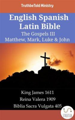 Parallel Bible Halseth English: English Spanish Latin Bible - The Gospels III - Matthew, Mark, Luke & John, Truthbetold Ministry