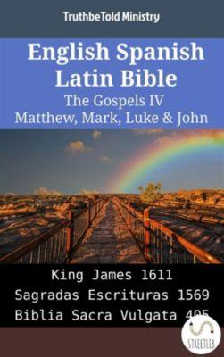 Parallel Bible Halseth English: English Spanish Latin Bible - The Gospels IV - Matthew, Mark, Luke & John, Truthbetold Ministry