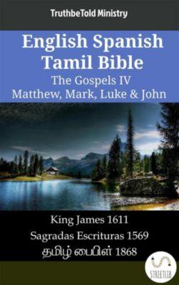 Parallel Bible Halseth English: English Spanish Tamil Bible - The Gospels IV - Matthew, Mark, Luke & John, Truthbetold Ministry