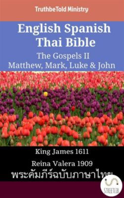 Parallel Bible Halseth English: English Spanish Thai Bible - The Gospels II - Matthew, Mark, Luke & John, Truthbetold Ministry