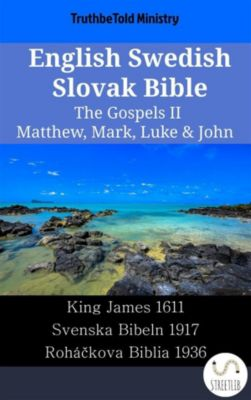 Parallel Bible Halseth English: English Swedish Slovak Bible - The Gospels II - Matthew, Mark, Luke & John, Truthbetold Ministry