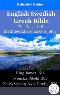 Parallel Bible Halseth English: English Swedish Greek Bible - The Gospels II - Matthew, Mark, Luke & John, Truthbetold Ministry