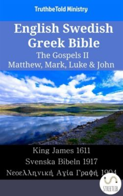 Parallel Bible Halseth English: English Swedish Greek Bible - The Gospels II - Matthew, Mark, Luke & John, Truthbetold Ministry