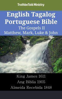 Parallel Bible Halseth English: English Tagalog Portuguese Bible - The Gospels II - Matthew, Mark, Luke & John, TruthBeTold Ministry