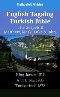 Parallel Bible Halseth English: English Tagalog Turkish Bible - The Gospels II - Matthew, Mark, Luke & John, TruthBeTold Ministry