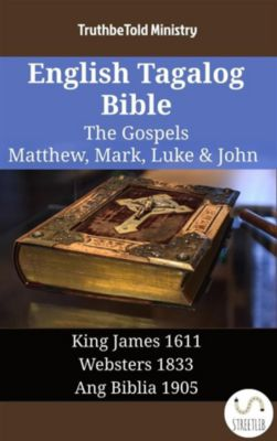 Parallel Bible Halseth English: English Tagalog Bible - The Gospels - Matthew, Mark, Luke & John, Truthbetold Ministry