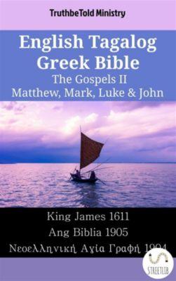 Parallel Bible Halseth English: English Tagalog Greek Bible - The Gospels II - Matthew, Mark, Luke & John, Truthbetold Ministry